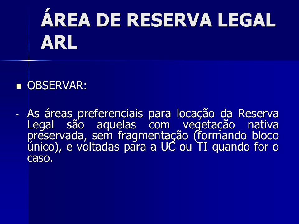 OBSERVAR: OBSERVAR: - As áreas preferenciais para locação da Reserva Legal são aquelas com vegetação nativa preservada, sem fragmentação (formando blo