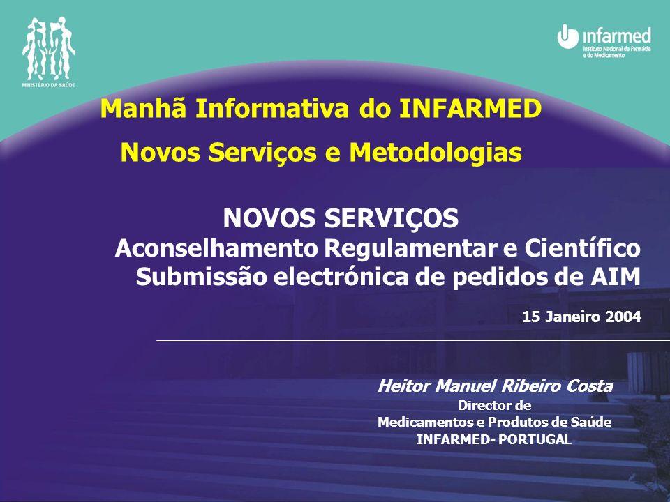 NOVOS SERVIÇOS Aconselhamento Regulamentar e Científico Submissão electrónica de pedidos de AIM 15 Janeiro 2004 Heitor Manuel Ribeiro Costa Director d