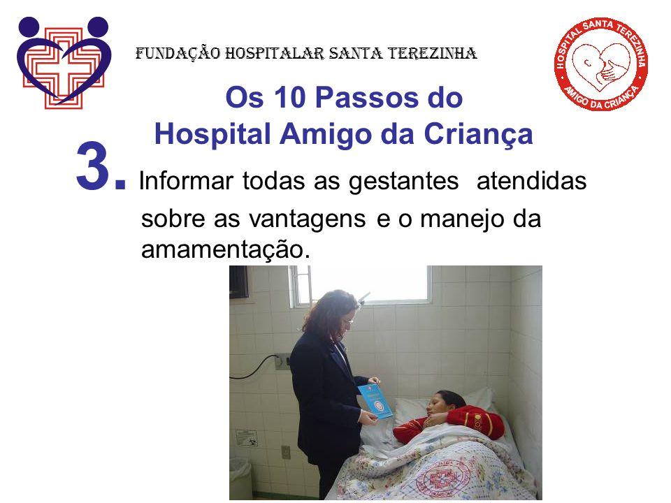 Os 10 Passos do Hospital Amigo da Criança 3. Informar todas as gestantes atendidas sobre as vantagens e o manejo da amamentação. Fundação Hospitalar S
