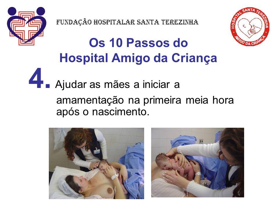 Os 10 Passos do Hospital Amigo da Criança 4. Ajudar as mães a iniciar a amamentação na primeira meia hora após o nascimento. Fundação Hospitalar Santa