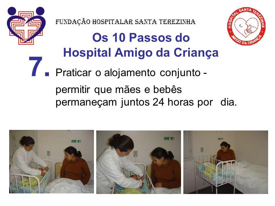 Os 10 Passos do Hospital Amigo da Criança 7. Praticar o alojamento conjunto - permitir que mães e bebês permaneçam juntos 24 horas por dia. Fundação H