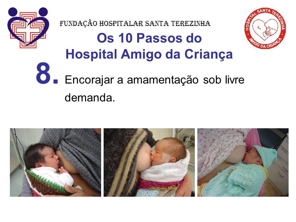 Os 10 Passos do Hospital Amigo da Criança 8. Encorajar a amamentação sob livre demanda. Fundação Hospitalar Santa Terezinha