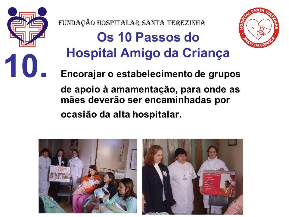 Os 10 Passos do Hospital Amigo da Criança 10. Encorajar o estabelecimento de grupos de apoio à amamentação, para onde as mães deverão ser encaminhadas