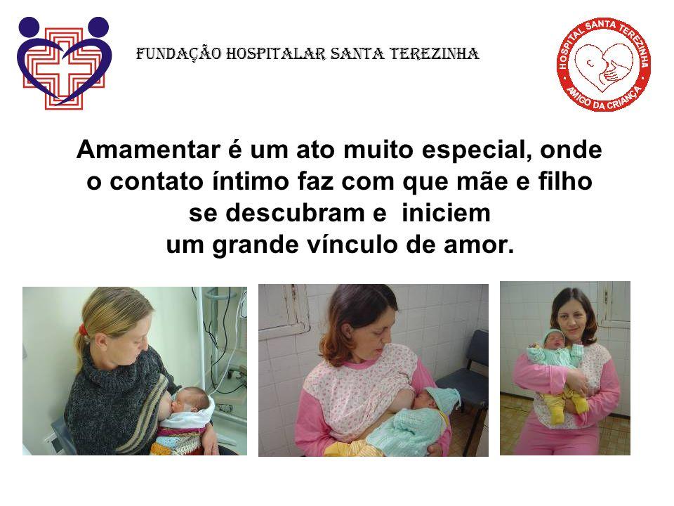 Amamentar é um ato muito especial, onde o contato íntimo faz com que mãe e filho se descubram e iniciem um grande vínculo de amor. Fundação Hospitalar