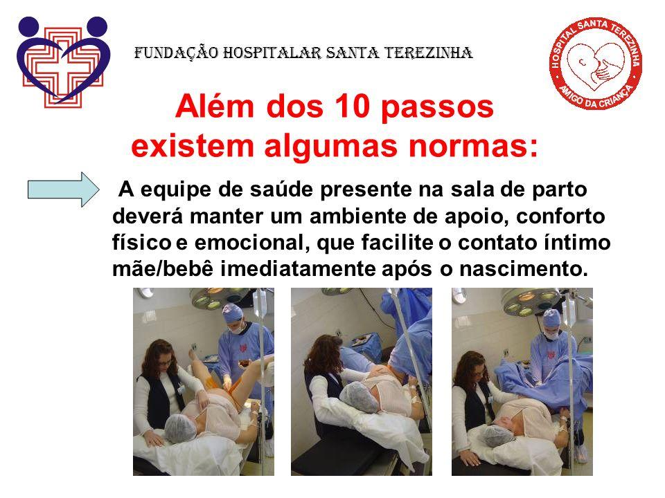 Além dos 10 passos existem algumas normas: A equipe de saúde presente na sala de parto deverá manter um ambiente de apoio, conforto físico e emocional