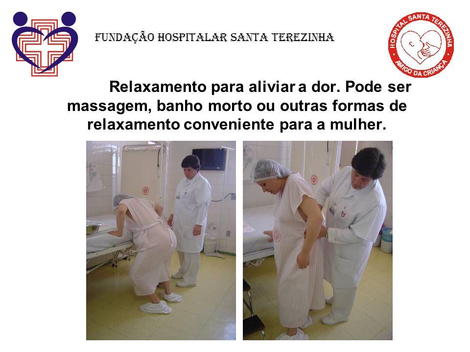 Relaxamento para aliviar a dor. Pode ser massagem, banho morto ou outras formas de relaxamento conveniente para a mulher. Fundação Hospitalar Santa Te
