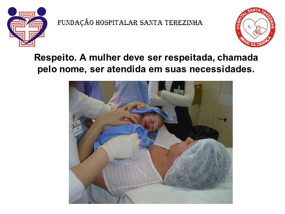 Respeito. A mulher deve ser respeitada, chamada pelo nome, ser atendida em suas necessidades. Fundação Hospitalar Santa Terezinha
