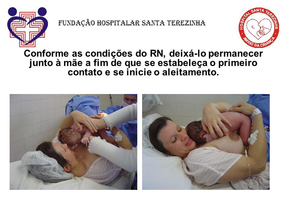 Conforme as condições do RN, deixá-lo permanecer junto à mãe a fim de que se estabeleça o primeiro contato e se inicie o aleitamento. Fundação Hospita
