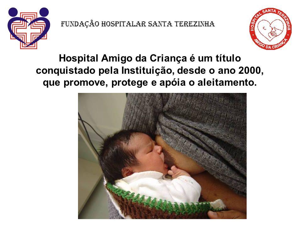 Hospital Amigo da Criança é um título conquistado pela Instituição, desde o ano 2000, que promove, protege e apóia o aleitamento. Fundação Hospitalar