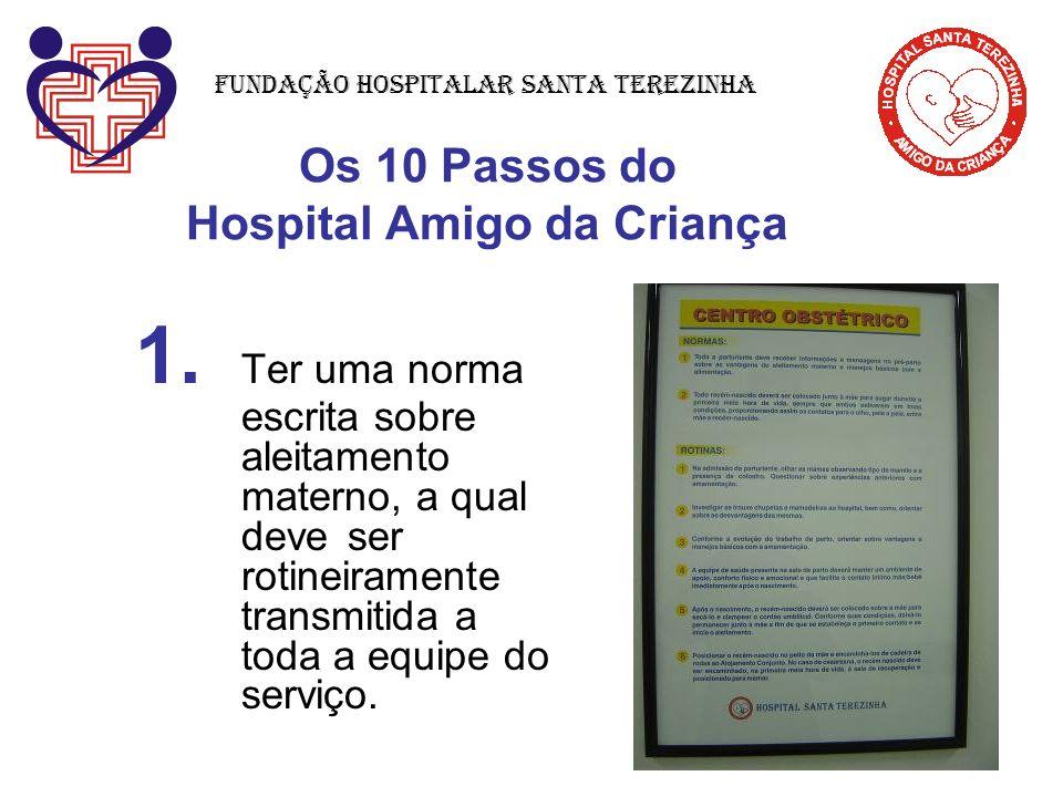 Os 10 Passos do Hospital Amigo da Criança 1. Ter uma norma escrita sobre aleitamento materno, a qual deve ser rotineiramente transmitida a toda a equi