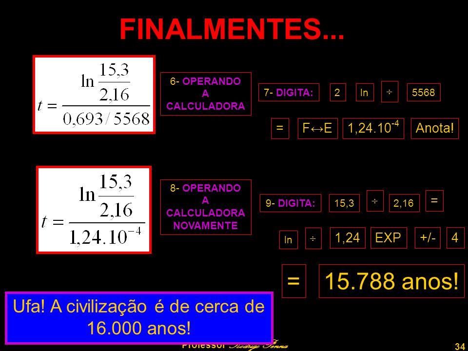34 Professor Rodrigo Penna FINALMENTES... 6- OPERANDO A CALCULADORA 7- DIGITA:2ln ÷ 5568 = FEFE1,24.10 -4 Anota! 8- OPERANDO A CALCULADORA NOVAMENTE 9