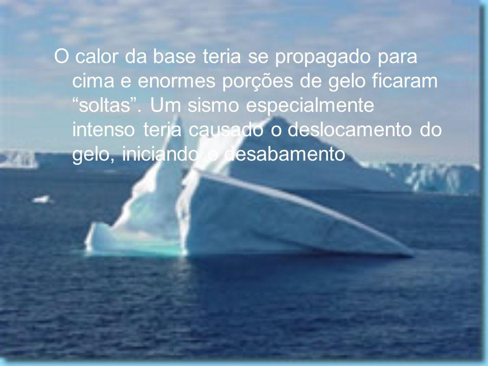 O calor da base teria se propagado para cima e enormes porções de gelo ficaram soltas.