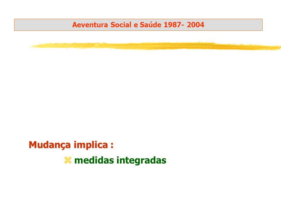 Mudança implica : Aeventura Social e Saúde 1987- 2004 zmedidas integradas