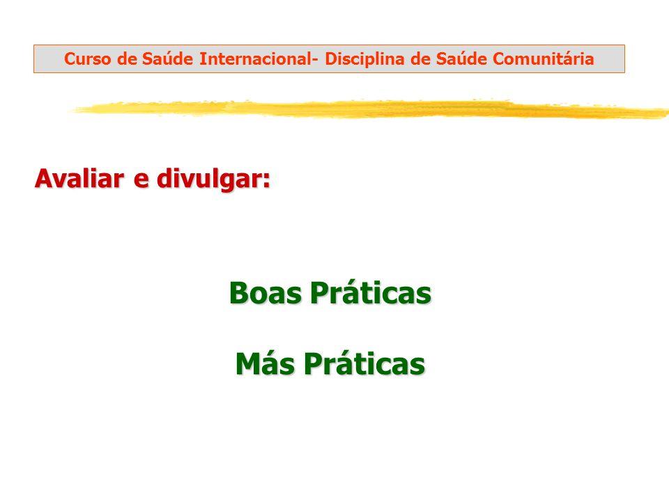 Boas Práticas Más Práticas Curso de Saúde Internacional- Disciplina de Saúde Comunitária Avaliar e divulgar: