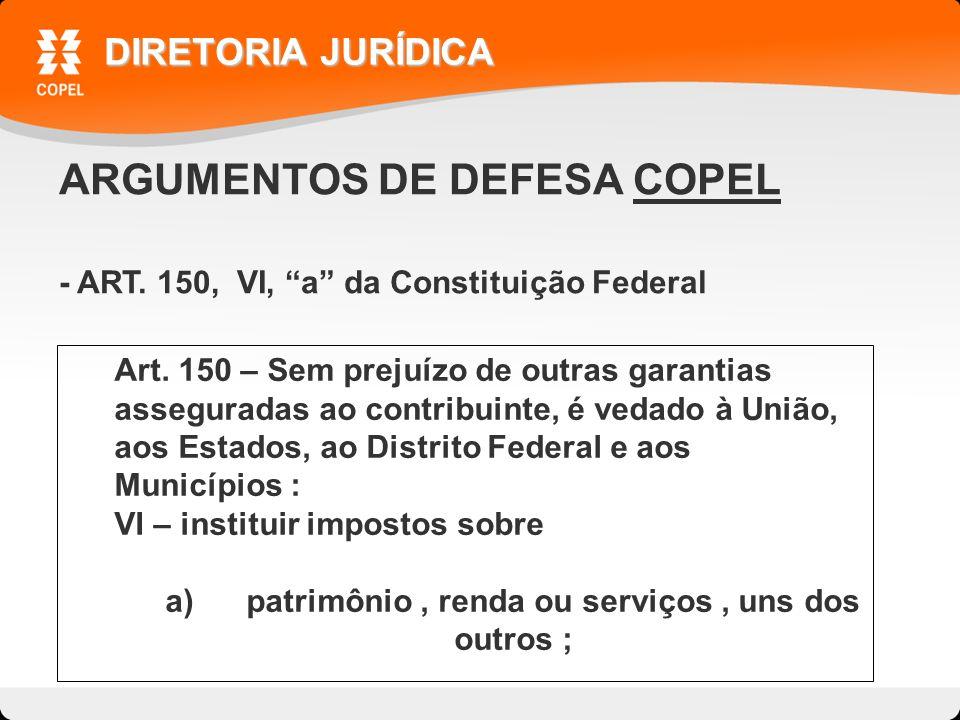 ARGUMENTOS DE DEFESA COPEL - ART. 150, VI, a da Constituição Federal DIRETORIA JURÍDICA Art.