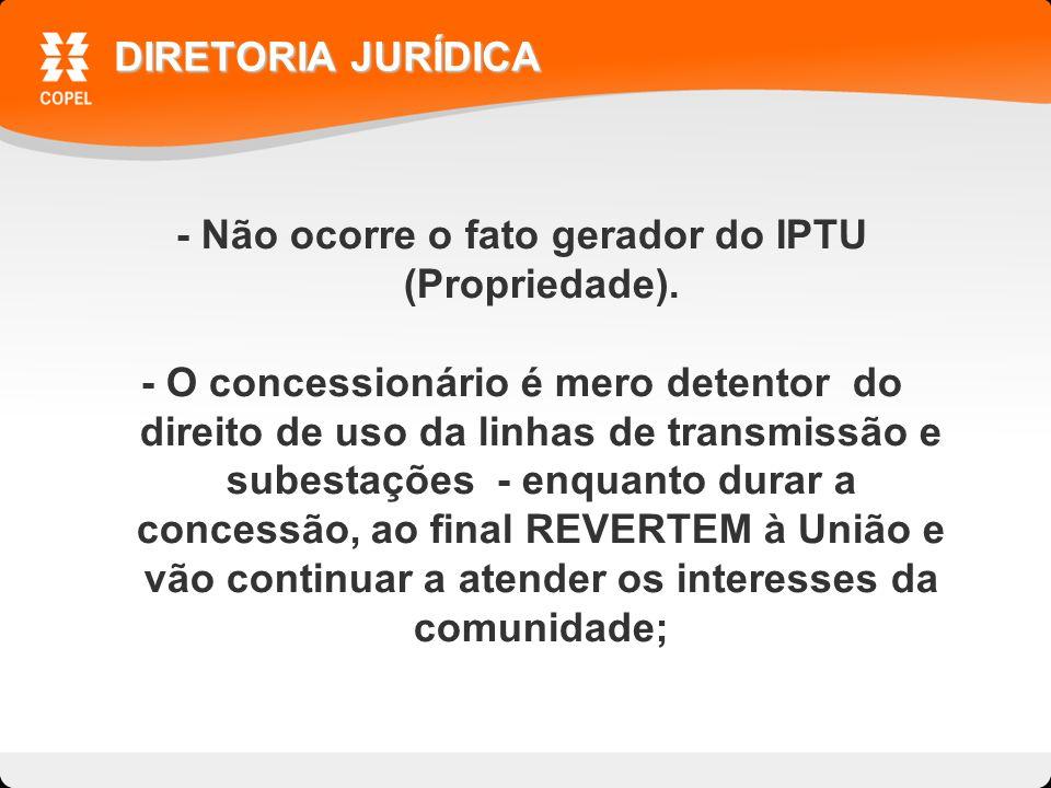 - Não ocorre o fato gerador do IPTU (Propriedade).