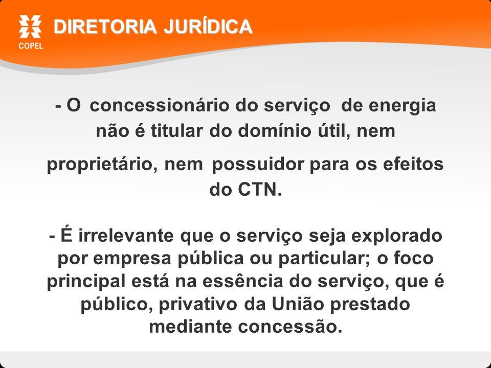 - O concessionário do serviço de energia não é titular do domínio útil, nem proprietário, nem possuidor para os efeitos do CTN.