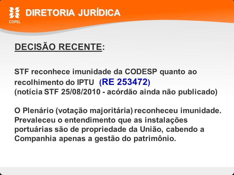 DECISÃO RECENTE: DIRETORIA JURÍDICA STF reconhece imunidade da CODESP quanto ao recolhimento do IPTU ( RE 253472 ) (notícia STF 25/08/2010 - acórdão ainda não publicado) O Plenário (votação majoritária) reconheceu imunidade.