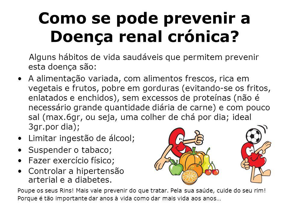 Como se pode prevenir a Doença renal crónica? Alguns hábitos de vida saudáveis que permitem prevenir esta doença são: A alimentação variada, com alime