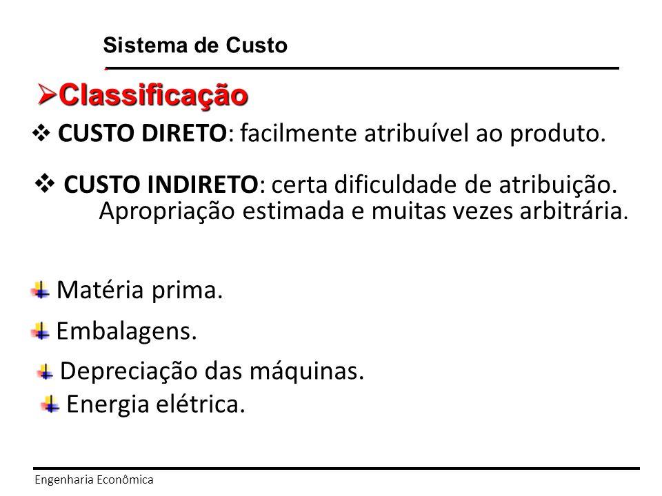 A Engenharia Econômica Sistema de Custo Classificação Classificação CUSTO VARIÁVEL (CV): varia com volume de produção.