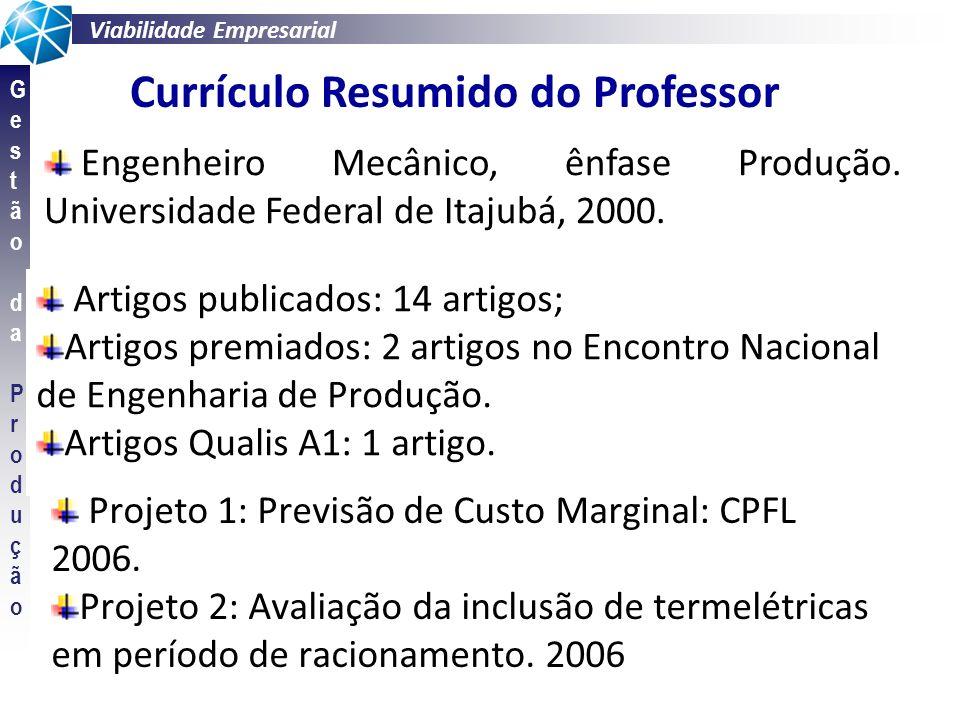 Viabilidade Empresarial GestãodaProduçãoGestãodaProdução Currículo Resumido do Professor Projeto 3: Análise do impacto econômico e técnico da inclusão de novos reservatórios.