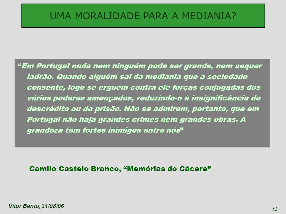 Vítor Bento, 31/08/06 43 Em Portugal nada nem ninguém pode ser grande, nem sequer ladrão. Quando alguém sai da mediania que a sociedade consente, logo