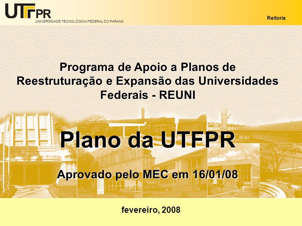 UNIVERSIDADE TECNOLÓGICA FEDERAL DO PARANÁ Reitoria Programa de Apoio a Planos de Reestruturação e Expansão das Universidades Federais - REUNI Plano d