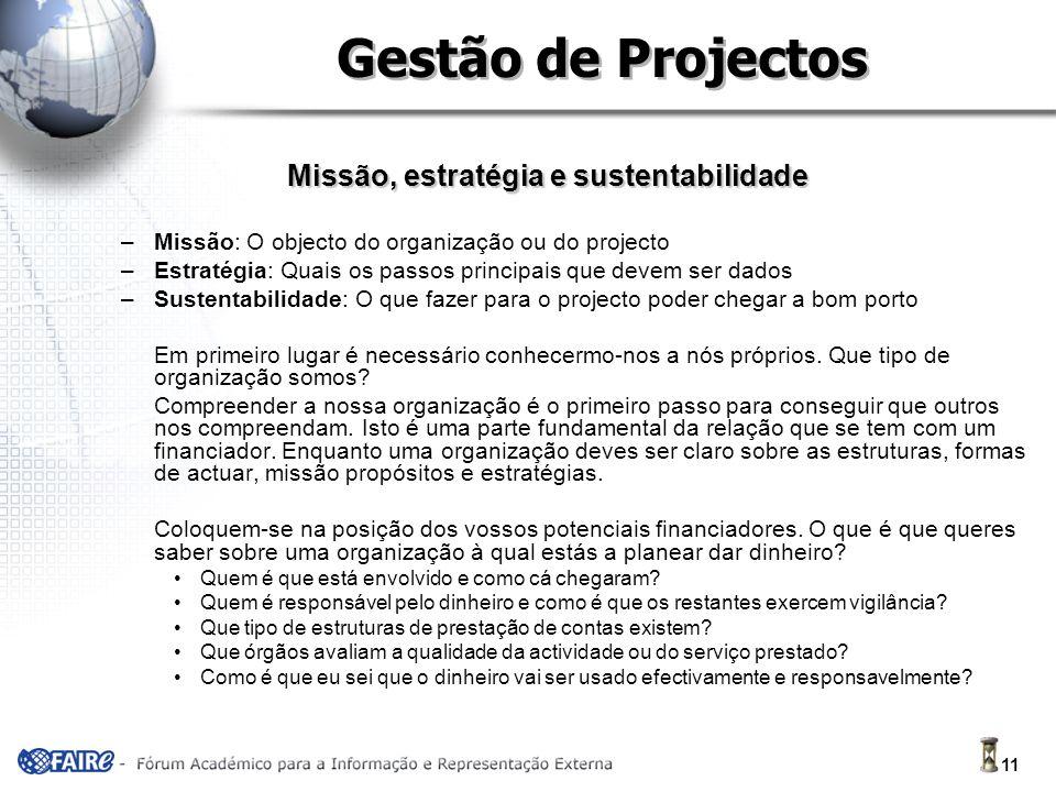 11 Gestão de Projectos Missão, estratégia e sustentabilidade –Missão: O objecto do organização ou do projecto –Estratégia: Quais os passos principais que devem ser dados –Sustentabilidade: O que fazer para o projecto poder chegar a bom porto Em primeiro lugar é necessário conhecermo-nos a nós próprios.