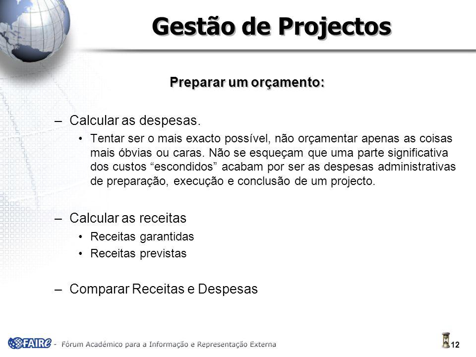 12 Gestão de Projectos Preparar um orçamento: –Calcular as despesas.