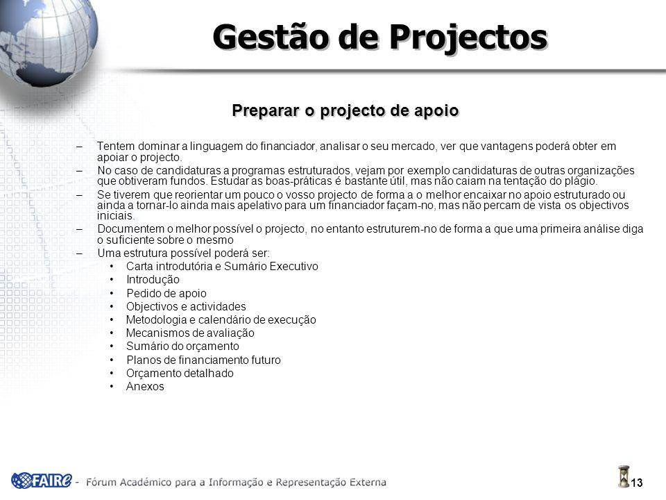 13 Gestão de Projectos Preparar o projecto de apoio –Tentem dominar a linguagem do financiador, analisar o seu mercado, ver que vantagens poderá obter em apoiar o projecto.