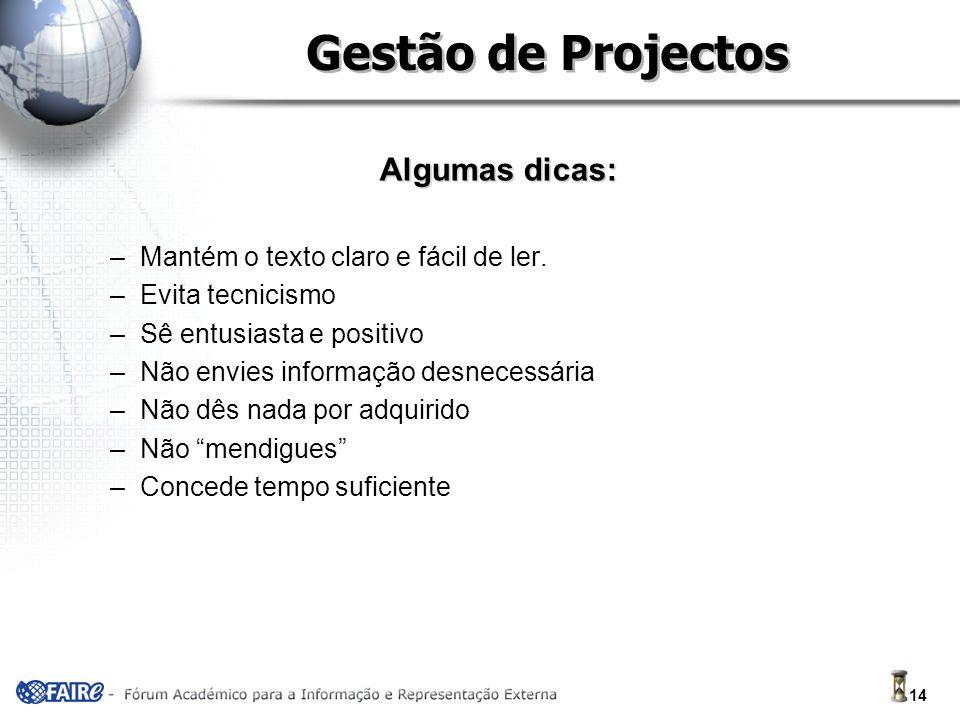 14 Gestão de Projectos Algumas dicas: –Mantém o texto claro e fácil de ler.