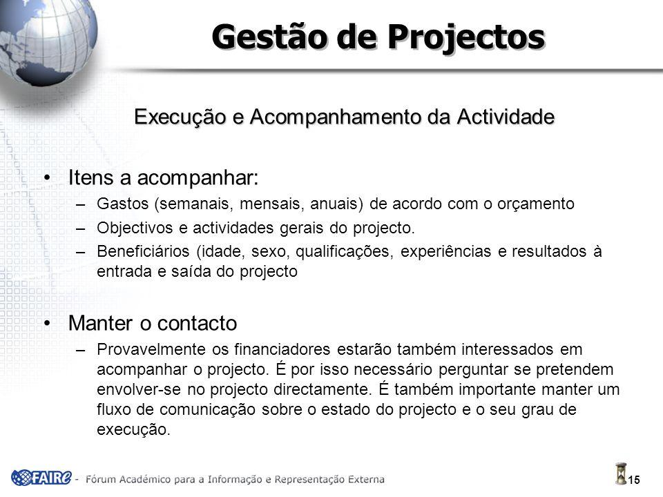15 Gestão de Projectos Execução e Acompanhamento da Actividade Itens a acompanhar: –Gastos (semanais, mensais, anuais) de acordo com o orçamento –Objectivos e actividades gerais do projecto.