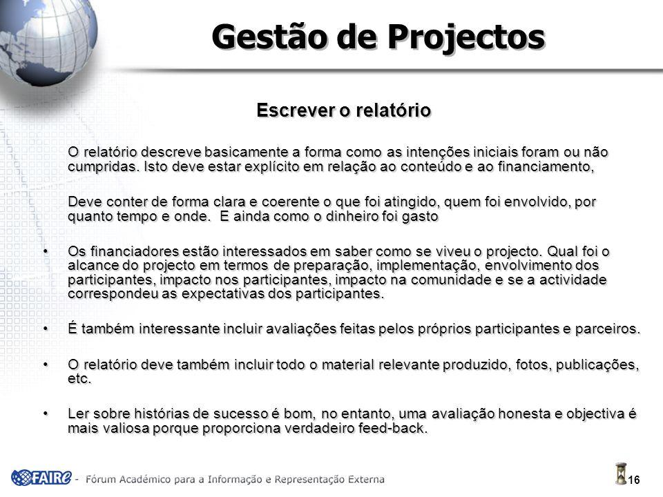 16 Gestão de Projectos Escrever o relatório O relatório descreve basicamente a forma como as intenções iniciais foram ou não cumpridas.