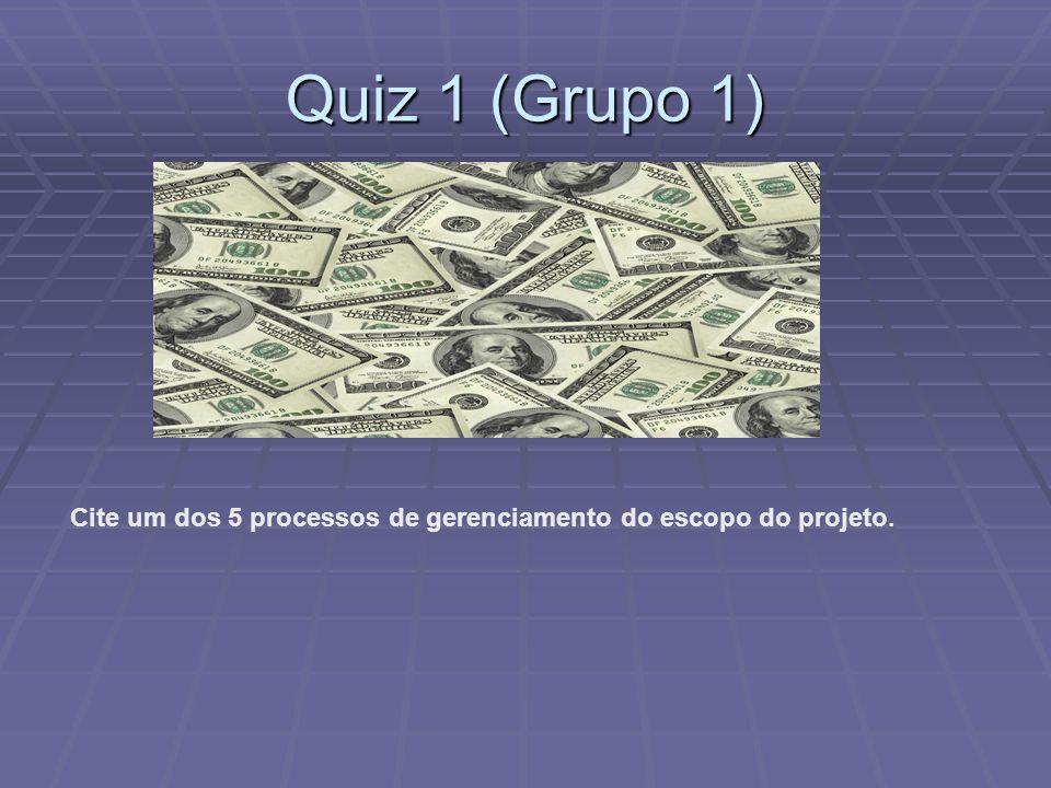 Quiz 1 (Grupo 1) Cite um dos 5 processos de gerenciamento do escopo do projeto.