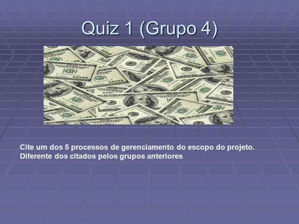 Quiz 1 (Grupo 4) Cite um dos 5 processos de gerenciamento do escopo do projeto. Diferente dos citados pelos grupos anteriores