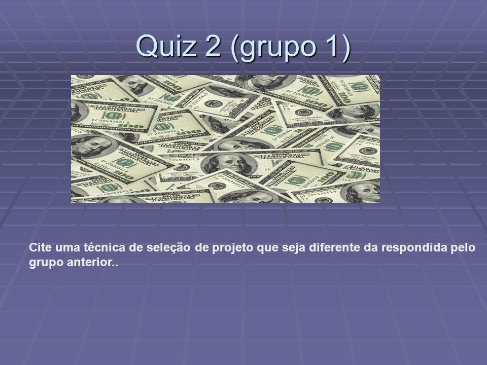 Quiz 2 (grupo 1) Cite uma técnica de seleção de projeto que seja diferente da respondida pelo grupo anterior..