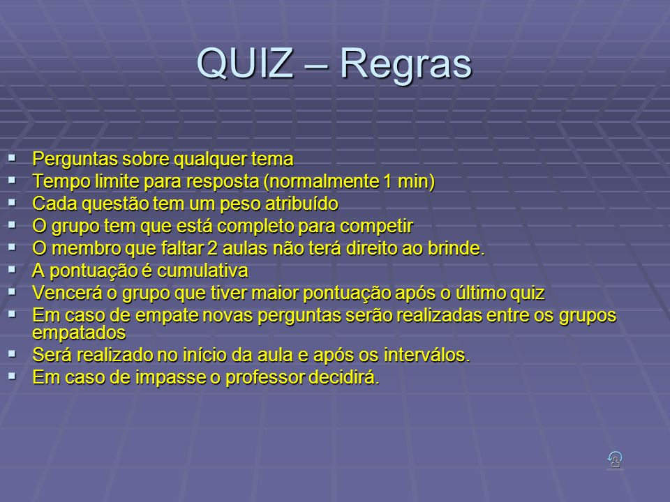 QUIZ – Regras Perguntas sobre qualquer tema Perguntas sobre qualquer tema Tempo limite para resposta (normalmente 1 min) Tempo limite para resposta (n