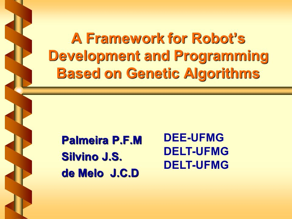 A Framework for Robots Development and Programming Based on Genetic Algorithms Palmeira P.F.M Silvino J.S.