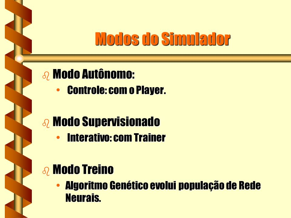 Modos do Simulador b Modo Autônomo: Controle: com o Player.