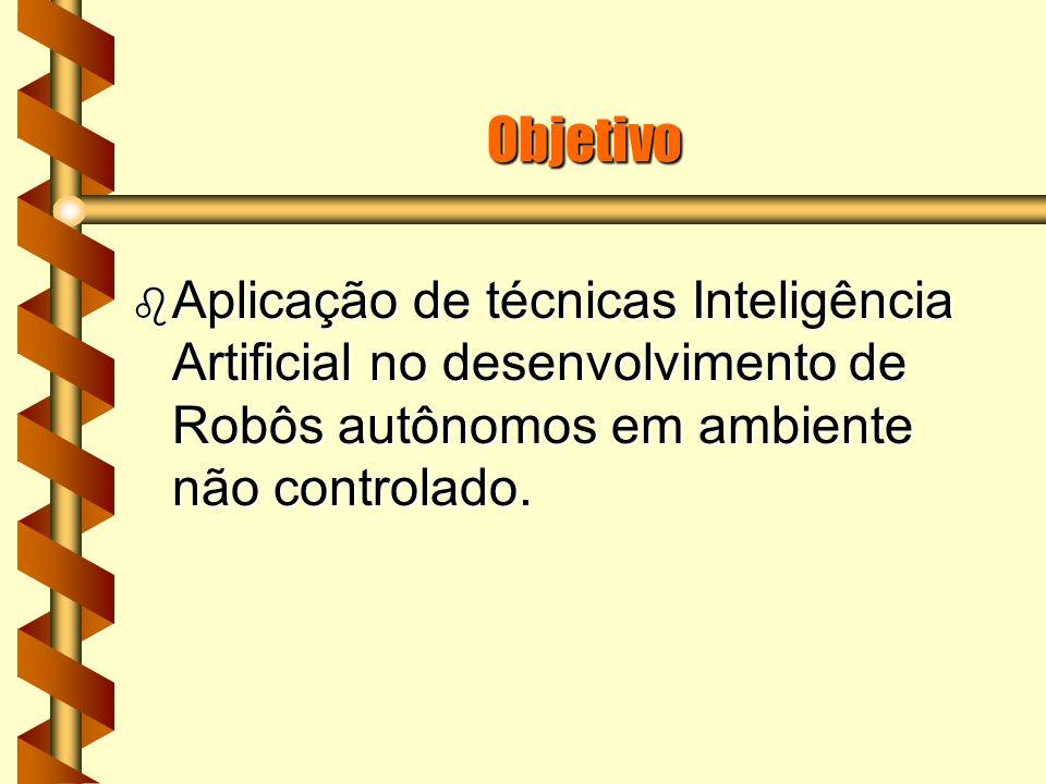 Objetivo b Aplicação de técnicas Inteligência Artificial no desenvolvimento de Robôs autônomos em ambiente não controlado.