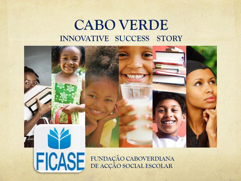 CABO VERDE INNOVATIVE SUCCESS STORY FUNDAÇÃO CABOVERDIANA DE ACÇÃO SOCIAL ESCOLAR
