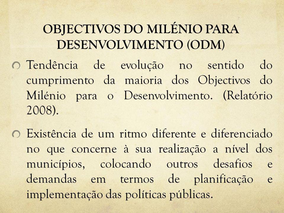 OBJECTIVOS DO MILÉNIO PARA DESENVOLVIMENTO (ODM) Tendência de evolução no sentido do cumprimento da maioria dos Objectivos do Milénio para o Desenvolvimento.