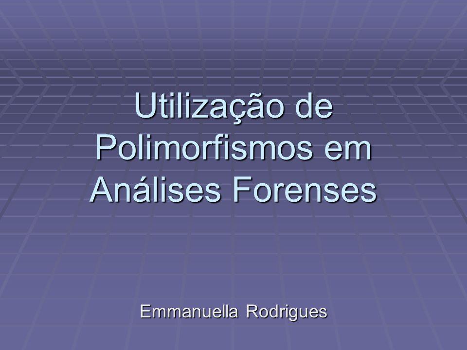 Utilização de Polimorfismos em Análises Forenses Emmanuella Rodrigues