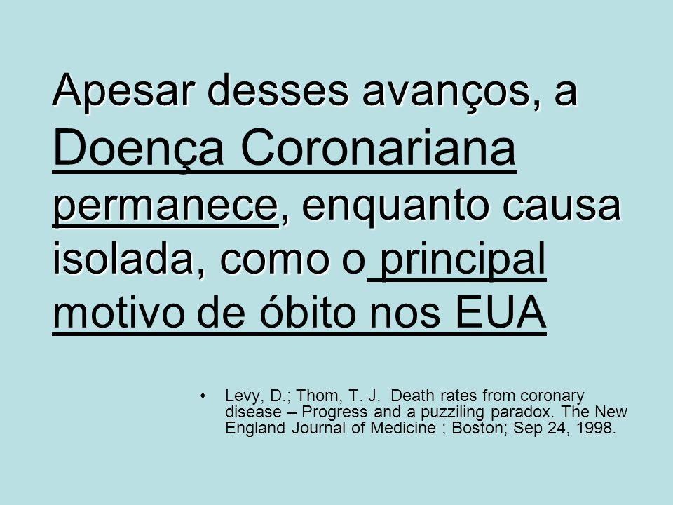 Apesar desses avanços, a permanece, enquanto causa isolada, como Apesar desses avanços, a Doença Coronariana permanece, enquanto causa isolada, como o