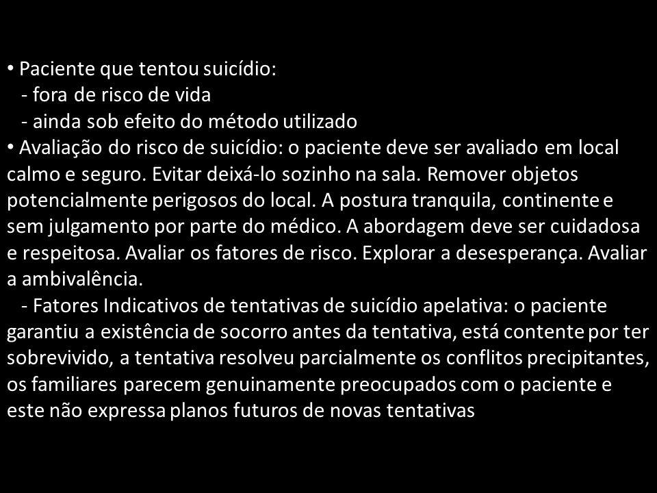 Avaliação do plano suicida (maior risco): - plano factível (o paciente mora sozinho no décimo andar de um prédio) - método proposto (a chance de êxito com arma de fogo é maior do que uma overdose de benzodiazepínicos) - acessibilidade ao método (o paciente tem arma de fogo em casa)