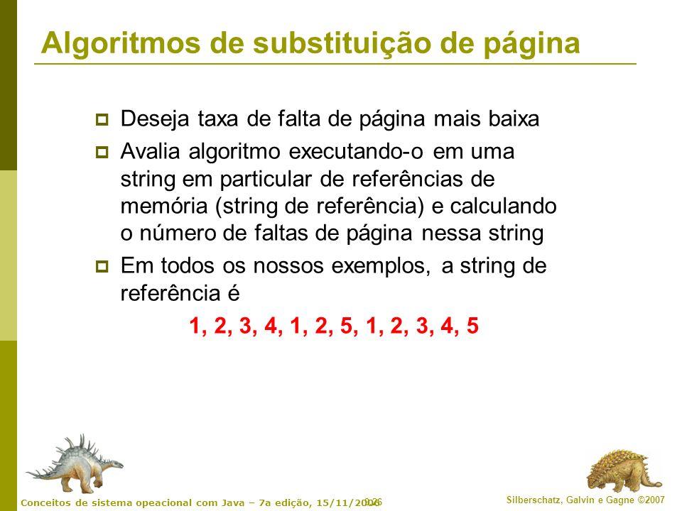 9.26 Silberschatz, Galvin e Gagne ©2007 Conceitos de sistema opeacional com Java – 7a edição, 15/11/2006 Algoritmos de substituição de página Deseja t