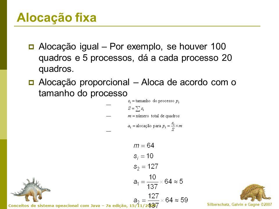 9.41 Silberschatz, Galvin e Gagne ©2007 Conceitos de sistema opeacional com Java – 7a edição, 15/11/2006 Alocação fixa Alocação igual – Por exemplo, s
