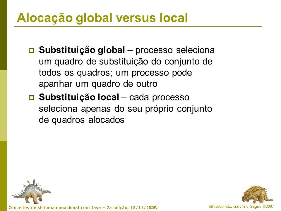9.43 Silberschatz, Galvin e Gagne ©2007 Conceitos de sistema opeacional com Java – 7a edição, 15/11/2006 Alocação global versus local Substituição glo