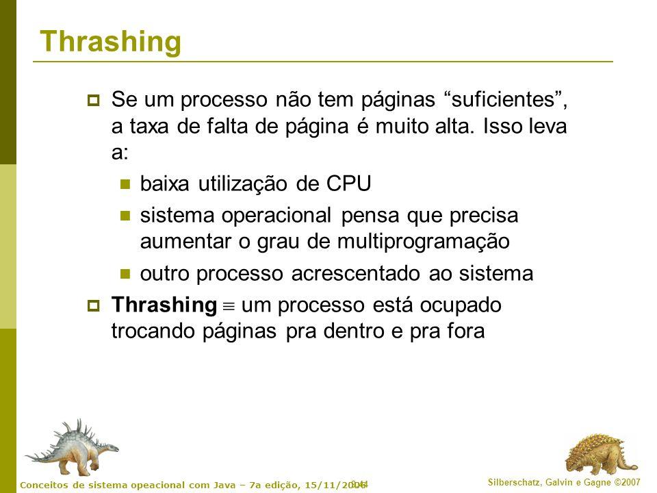 9.44 Silberschatz, Galvin e Gagne ©2007 Conceitos de sistema opeacional com Java – 7a edição, 15/11/2006 Thrashing Se um processo não tem páginas sufi
