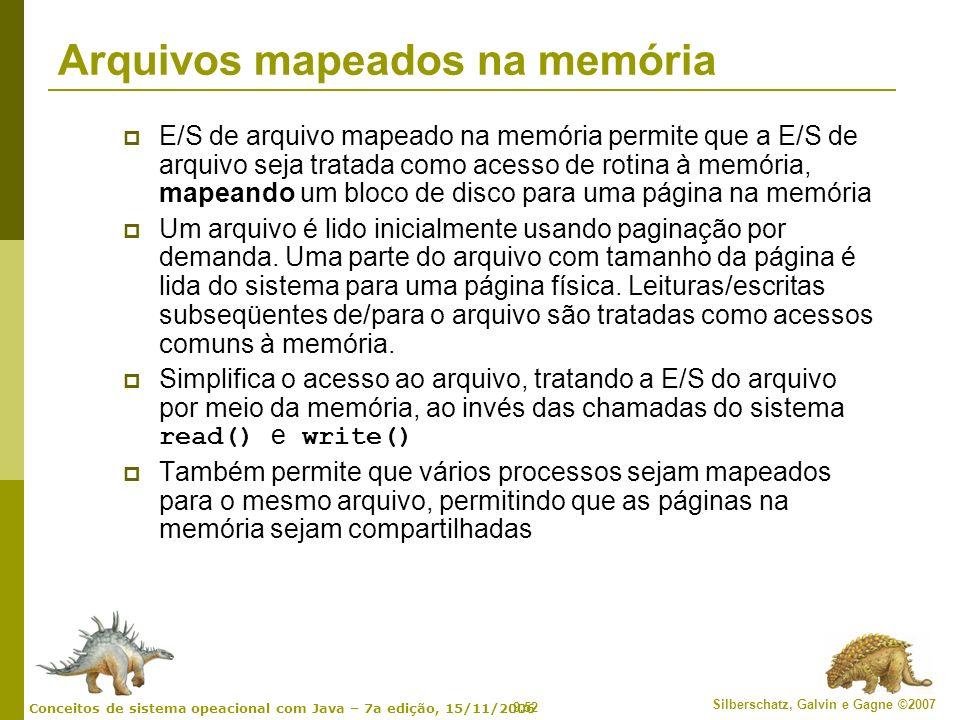 9.52 Silberschatz, Galvin e Gagne ©2007 Conceitos de sistema opeacional com Java – 7a edição, 15/11/2006 Arquivos mapeados na memória E/S de arquivo m